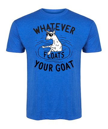whatever floats your goat tshirt at zulily