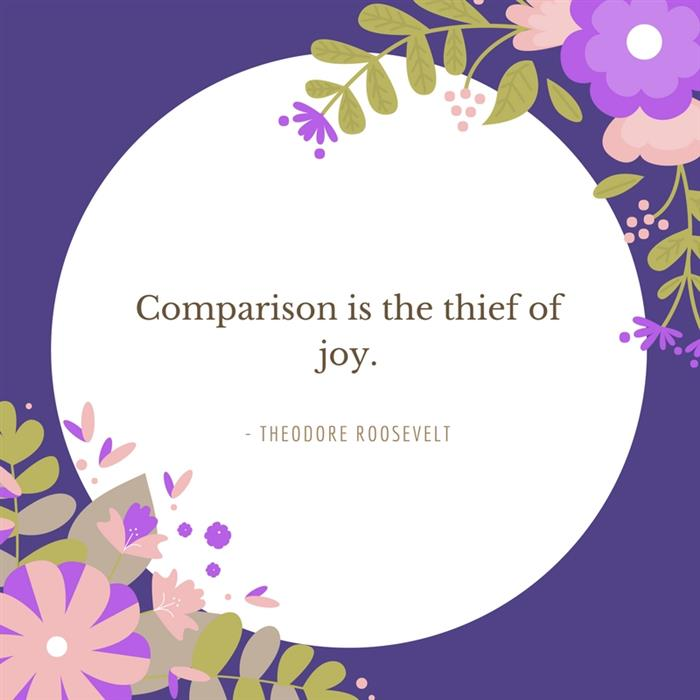 Comparison is the thief of joy quote