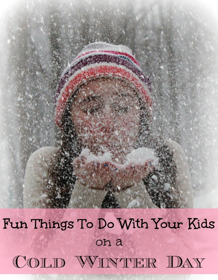 Fun Things To Do With Your Kids On A Cold WInter Day