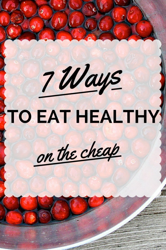 inexpensive ways to eat healthy But it doesn't have to be that way fortunately, healthy eating on a budget is possible there are healthy foods that are cheap wherever you are in the world,.